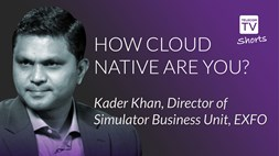 How cloud native are you? Kader Khan, Director of Simulator Business Unit, EXFO