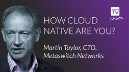How cloud native are you? Martin Taylor, CTO, Metaswitch Networks