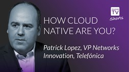 How cloud native are you? Patrick Lopez, VP Networks Innovation, Telefónica