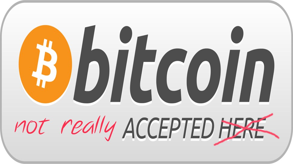 Bitcoin not accepted_here