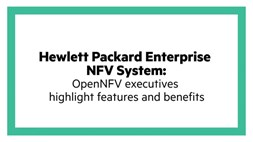 HPE NFV System: OpenNFV executives highlight features and benefits