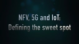 Super Panel: NFV, 5G and IoT: Defining the sweet spot (Promo)